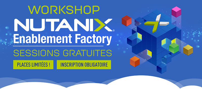 Workshop NUTANIX Enablement Factory - Sessions gratuites - Places limitées ! Inscription obligatoire