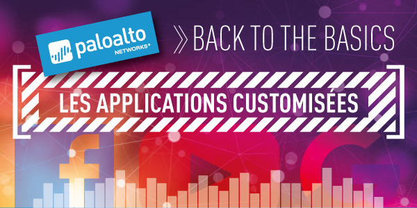 PaloAlto Networks - Back to the basics - Les applications custimisées