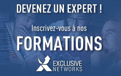 DEVENEZ UN EXPERT ! Inscrivez-vous à nos FORMATIONS Exclusive Networks
